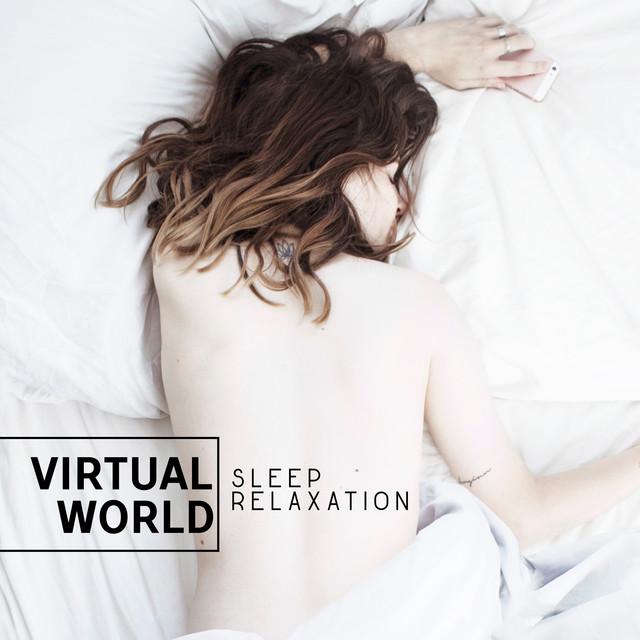 Virtual World (Sleep Relaxation - Lucid Dreaming, Deep