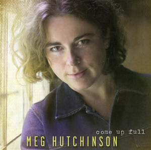 Come Up Full - Meg Hutchinson