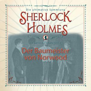 Sherlock Holmes, Der Baumeister von Norwood (Ungekürzt) Hörbuch kostenlos