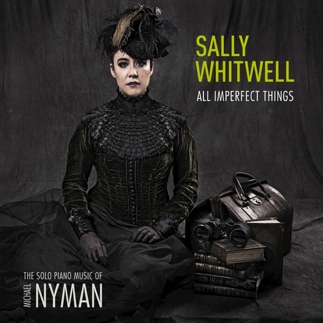 All Imperfect Things: The Solo Piano Music Of Michael Nyman