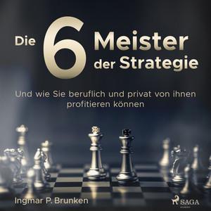 Die 6 Meister der Strategie - Und wie Sie beruflich und privat von ihnen profitieren können Audiobook