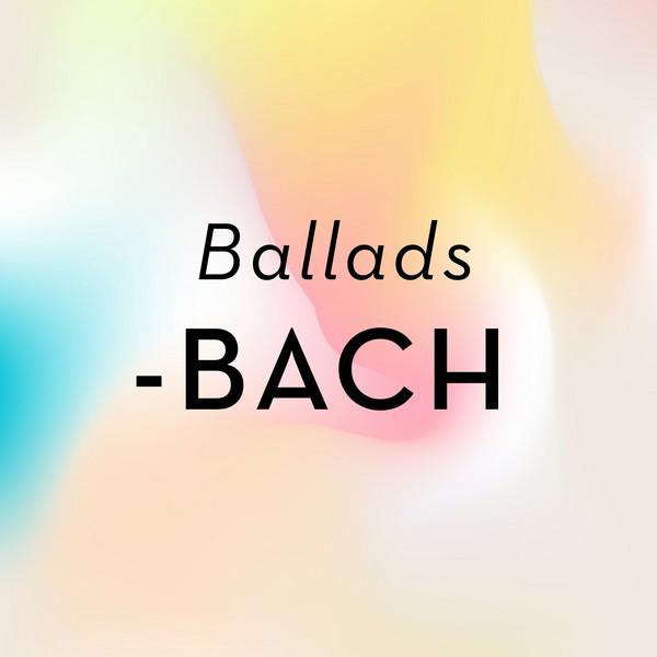 Ballads - Bach