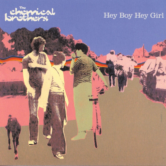 'Hey boy hey girl' The Chemical Brothers