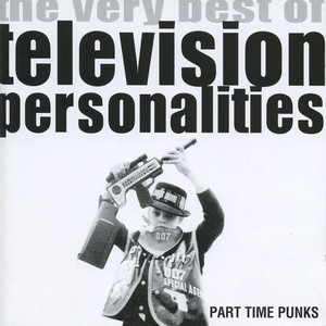Part Time Punks: The Very Best of Television Personalities album