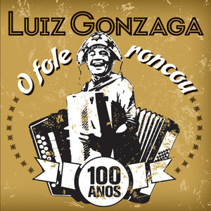O Fole Roncou - Luiz Gonzaga 100 Anos