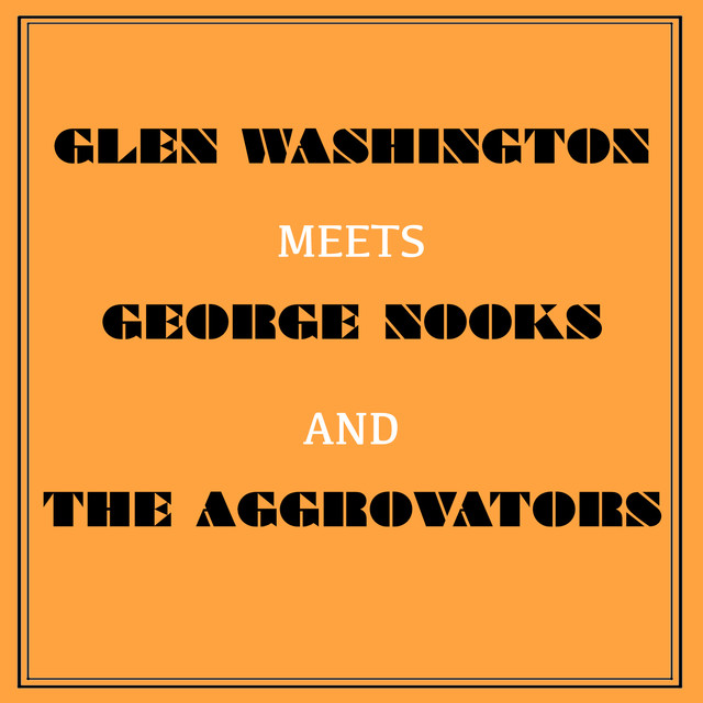 Glen Washington Meets George Nooks and the Aggrovators