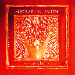 Worship - Michael W Smith
