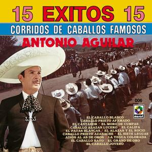 15 Exitos Corridos - Antonio Aguilar - Antonio Aguilar