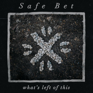 What's Left of This - Safe Bet