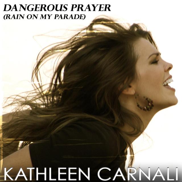 Dangerous Prayer (Rain on My Parade) by Kathleen Carnali on Spotify