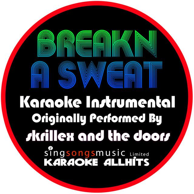 More by Karaoke All Hits  sc 1 st  Open Spotify & Breakn\u0027 a Sweat (Originally Performed By Skrillex \u0026 The Doors ...