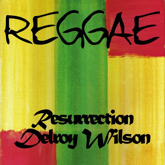 Reggae Resurrection Delroy Wilson