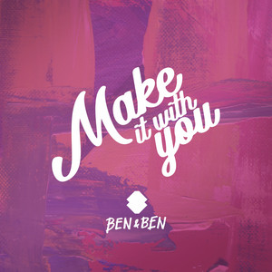 Make It With You - Ben&Ben
