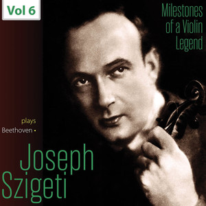 Milestones of a Violin Legend: Joseph Szigeti, Vol. 6 Albümü