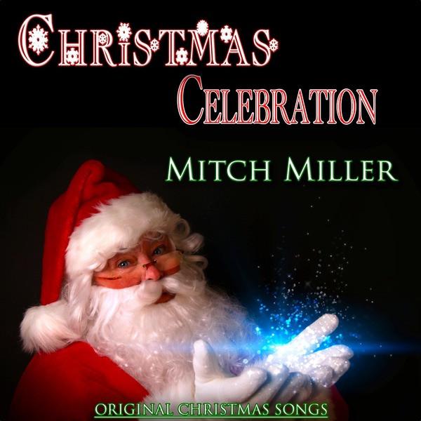 christmas celebration mitch miller original christmas songs by mitch miller on spotify - Original Christmas Songs