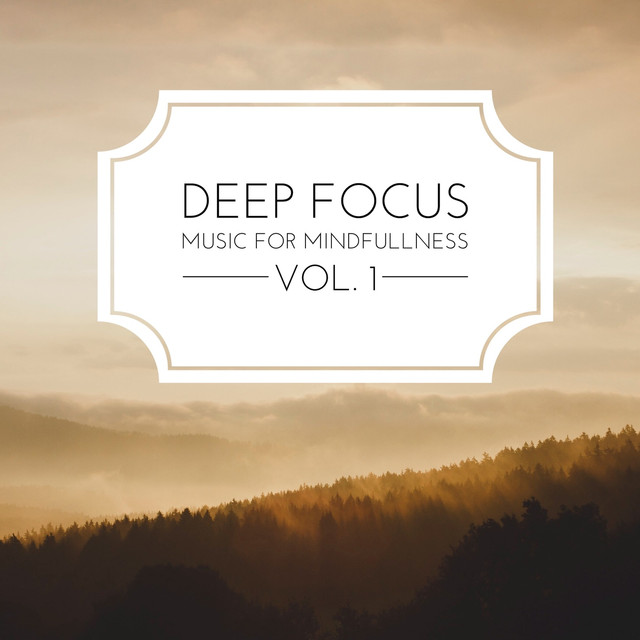 Album cover for Deep Focus: Music for Mindfullness Vol. 1 by Various Artists