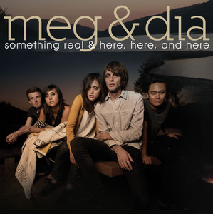 Something Real & Here, Here and Here - Meg And Dia