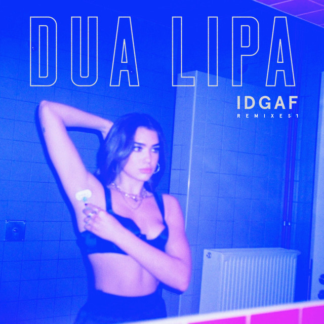 IDGAF (Remixes) by Dua Lipa on Spotify