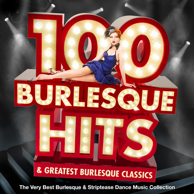 100 Burlesque Hits & Greatest Burlesque Classics - The Very Best