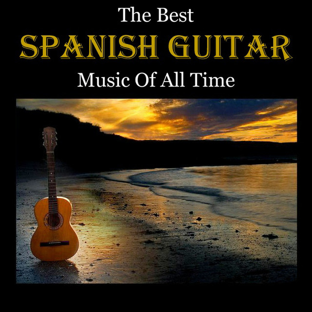 The Best Spanish Guitar Music Of All Time by Various Artists