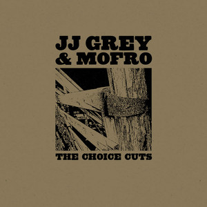 The Choice Cuts - JJ Grey And Mofro