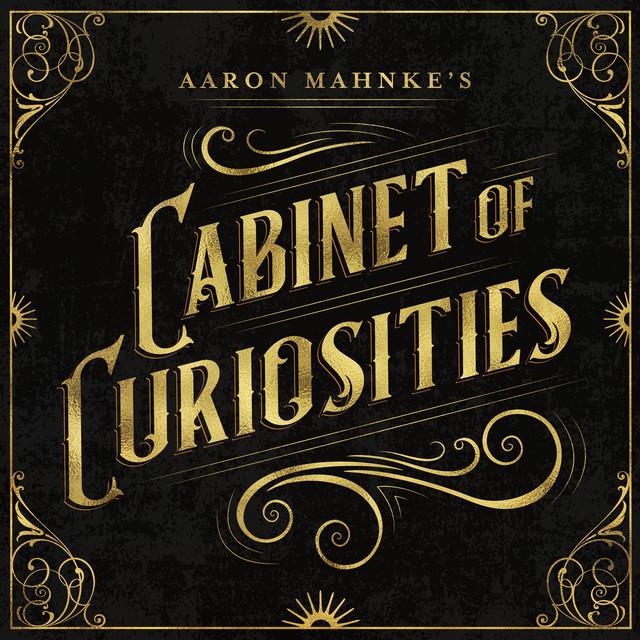 Aaron Mahnke S Cabinet Of Curiosities On Spotify