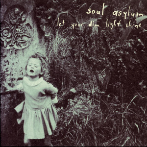 Let Your Dim Light Shine - Soul Asylum