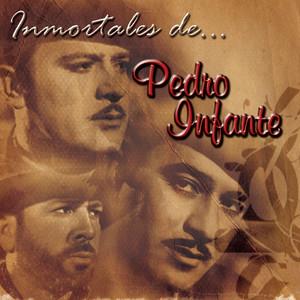 Inmortales de Pedro Infante  - Pedro Infante
