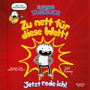 Ruperts Tagebuch - Zu nett für diese Welt!: Jetzt rede ich! (Ungekürzt) Audiobook