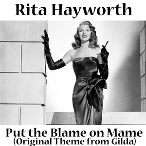 Put the Blame On Mame  - Rita Hayworth (from