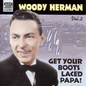 Herman, Woody: Get Your Boots Laced Papa! (1938-1943) album