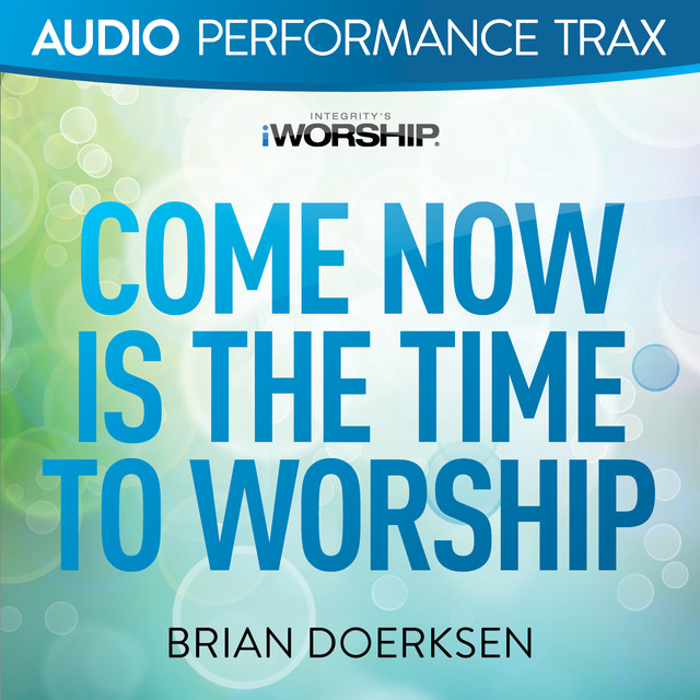 Come Now Is the Time to Worship (Audio Performance Trax)