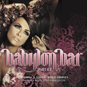 Babylon Bar Vol. 3 (Emotional and Sensual World Grooves Presented by Gülbahar Kültür) Albümü