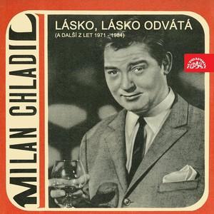 Milan Chladil - Lásko, lásko odvátá (a další z let 1971-1984)