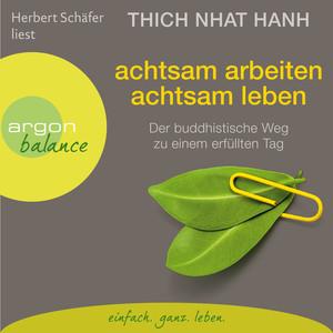 Achtsam arbeiten, achtsam leben - Der buddhistische Weg zu einem erfüllten Tag (Gekürzte Fassung) Audiobook