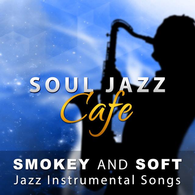 Soul Jazz Cafe: Smokey and Soft Jazz Instrumental Songs