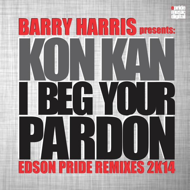 I Beg Your Pardon (Barry Harris presents Kon Kan) (2K14 Remix)
