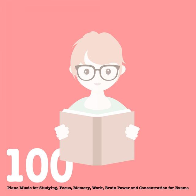 100 Piano Music for Studying, Focus, Memory, Work, Brain
