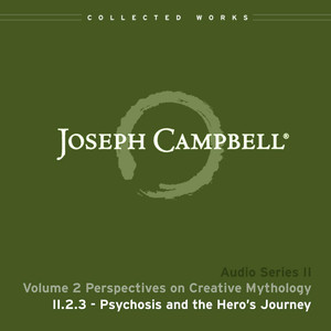 Lecture II.2.3 Psychosis and the Hero's Journey Audiobook