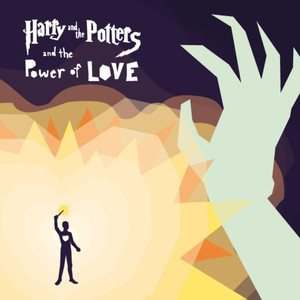 Harry and the Potters and the Power of Love - Harry And The Potters