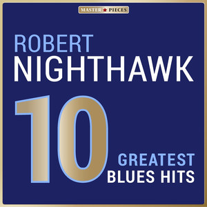 Masterpieces Presents Robert Nighthawk: 10 Greatest Blues Hits