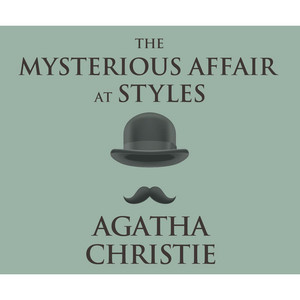 The Mysterious Affair at Styles - A Hercule Poirot Mystery 1 (Unabridged) Audiobook