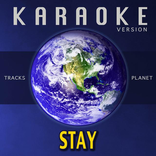 Stay (Karaoke Version) by Tracks Planet on Spotify