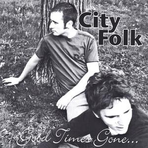 City Folk Good times Gone cover