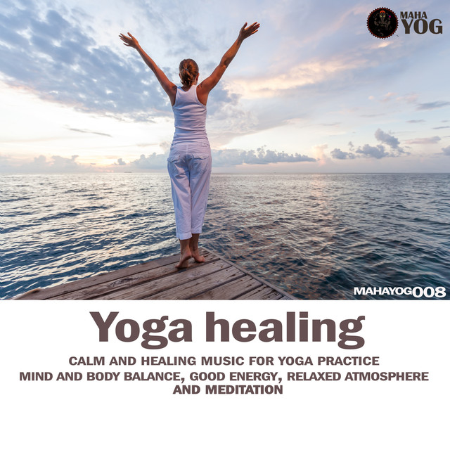 Yoga Healing (Calm And Healing Music For Yoga Practice, Mind And Body Balance, Good Energy, Relaxed Atmosphere And Meditation)
