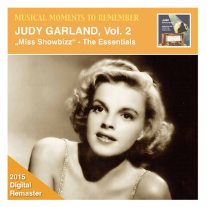 Musical Moments to Remember: Judy Garland, Vol. 2: Miss Showbizz - The Essential (2015 Digital Remaster)