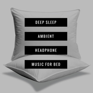 Deep Sleep: Ambient Headphone Music for Bed Albümü