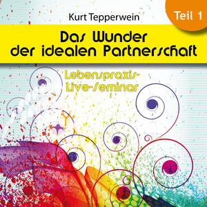 Lebenspraxis-Live-Seminar: Das Wunder der idealen Partnerschaft - Teil 1 Audiobook