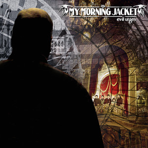 Evil Urges - My Morning Jacket