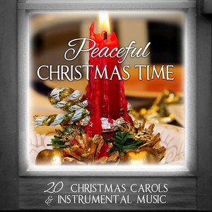 Peaceful Christmas Time: 20 Christmas Carols & Instrumental Music -